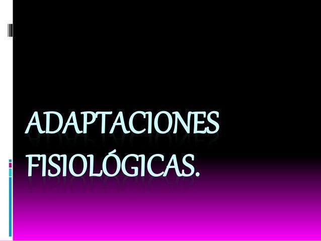 ADAPTACIONES FISIOLÓGICAS.