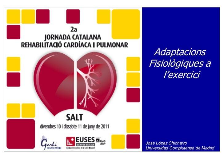 Adaptacions Fisiològiques a     l'exerciciJose López ChicharroUniversidad Complutense de Madrid