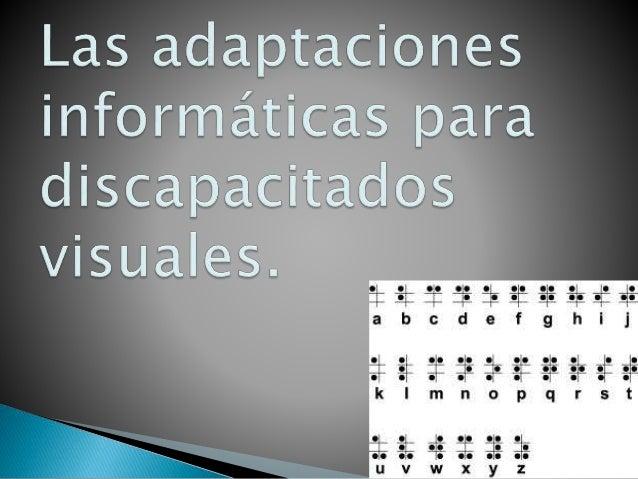  Los ciegos o discapacitados visuales pueden usar la tecnología informática para acceder a información que de otra manera...
