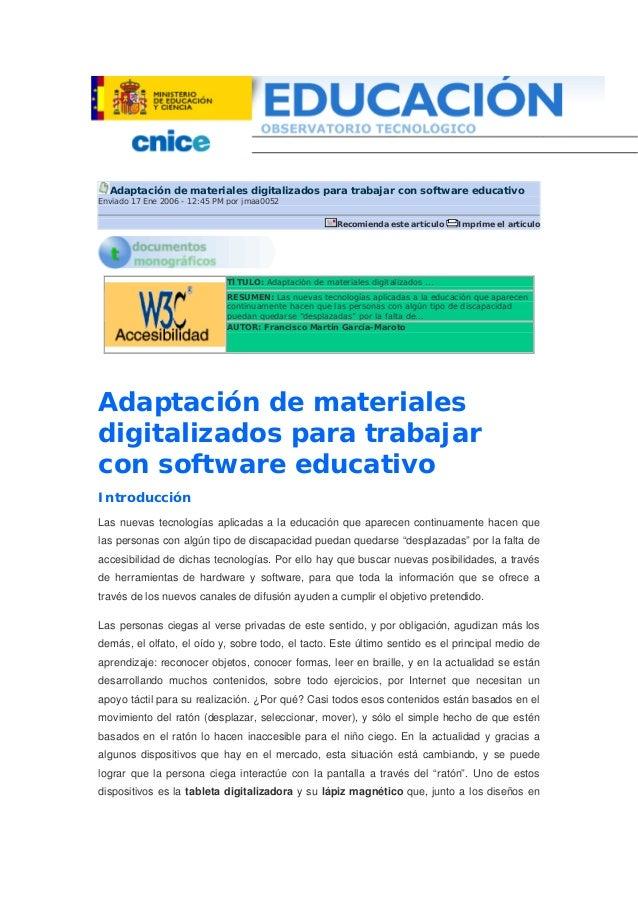 Adaptación de materiales digitalizados para trabajar con software educativo Enviado 17 Ene 2006 - 12:45 PM por jmaa0052 Re...