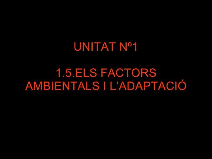 UNITAT Nº1 1.5.ELS FACTORS AMBIENTALS I L'ADAPTACIÓ