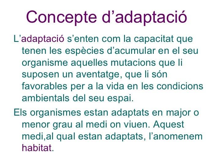 Concepte d'adaptació <ul><li>L' adaptació  s'enten com la capacitat que tenen les espècies d'acumular en el seu organisme ...