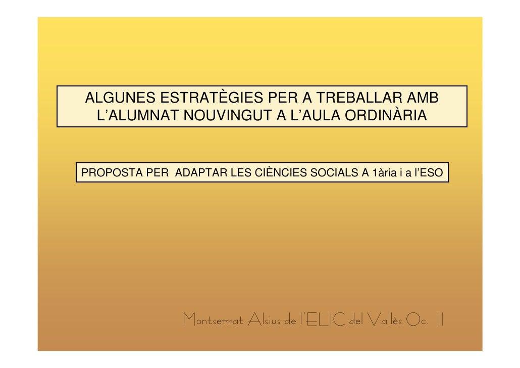 ALGUNES ESTRATÈGIES PER A TREBALLAR AMB  L'ALUMNAT NOUVINGUT A L'AULA ORDINÀRIA   PROPOSTA PER ADAPTAR LES CIÈNCIES SOCIAL...