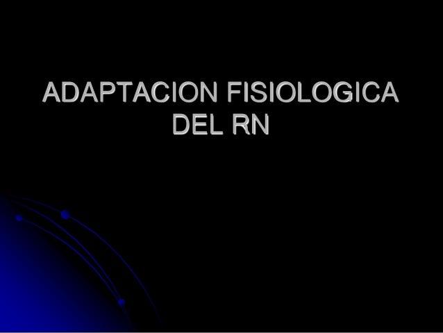 ADAPTACION FISIOLOGICA       DEL RN