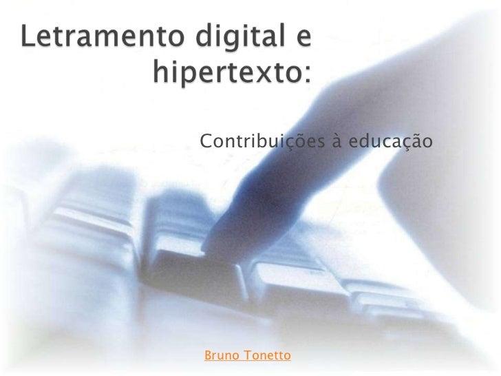 Letramento digital e hipertexto:<br />Contribuições à educação<br />Bruno Tonetto<br />