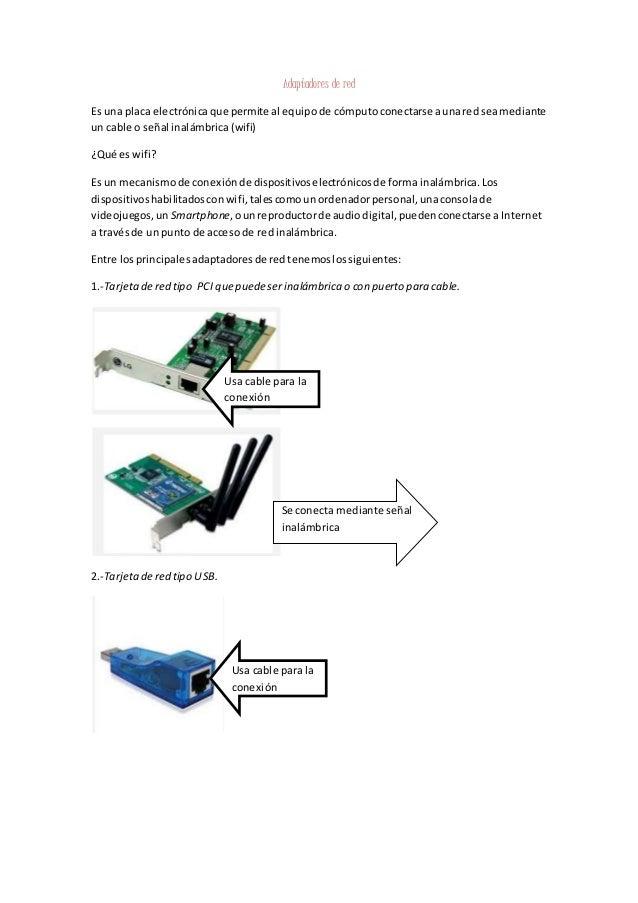 Adaptadores de red Es una placa electrónicaque permite al equipode cómputoconectarse aunaredseamediante un cable o señal i...