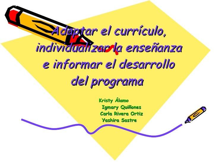 Adaptar el currículo, individualizar la enseñanza e informar el desarrollo del programa      Kristy Álamo ...