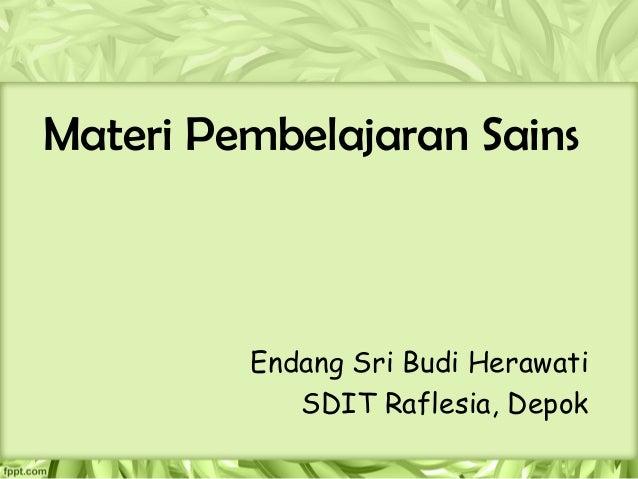 Materi Pembelajaran Sains         Endang Sri Budi Herawati            SDIT Raflesia, Depok