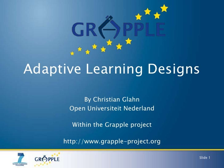 Adaptive Learning Designs            By Christian Glahn       Open Universiteit Nederland         Within the Grapple proje...