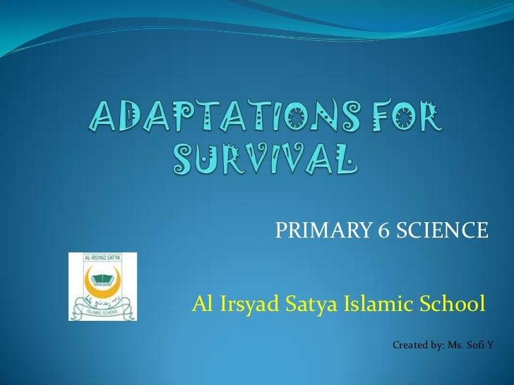 PRIMARY 6 SCIENCEAl Irsyad Satya Islamic School                    Created by: Ms. Sofi Y