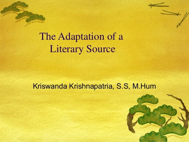 The Adaptation of a Literary Source Kriswanda Krishnapatria, S.S, M.Hum