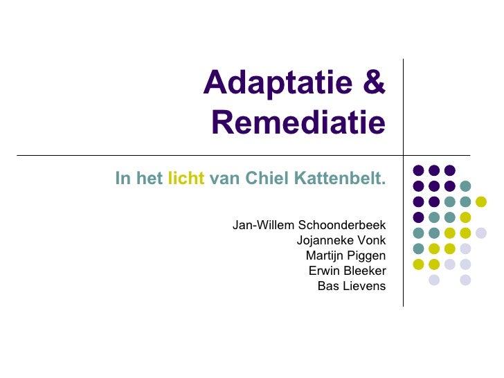 Adaptatie & Remediatie In het  licht  van Chiel Kattenbelt. Jan-Willem Schoonderbeek Jojanneke Vonk Martijn Piggen Erwin B...