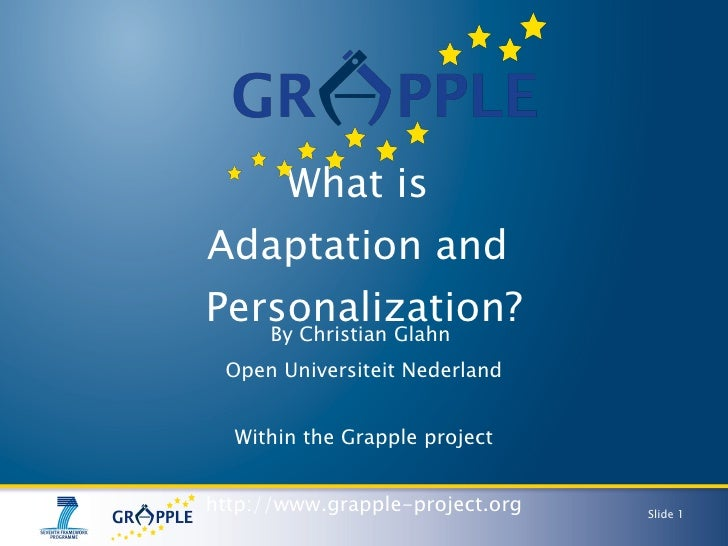 What is  Adaptation and  Personalization? By Christian Glahn  Open Universiteit Nederland Within the Grapple project http:...