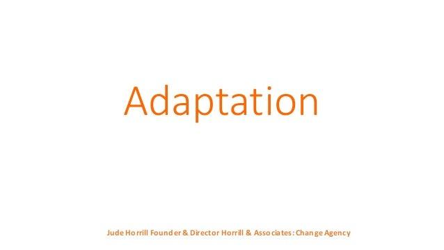 Adaptation Jude  Horrill  Founder  &  Director  Horrill  &  Associates:  Change  Agency