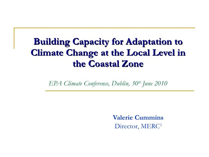 Building Capacity for Adaptation to Climate Change at the Local Level in the Coastal Zone EPA Climate Conference, Dublin, ...