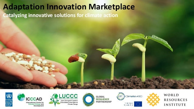 Adaptation Innovation Marketplace Catalyzing innovative solutions for climate action