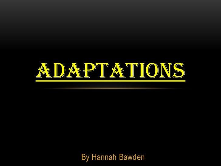 ADAPTATIONS   By Hannah Bawden