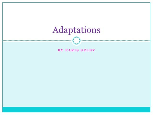 Adaptations BY PARIS SELBY
