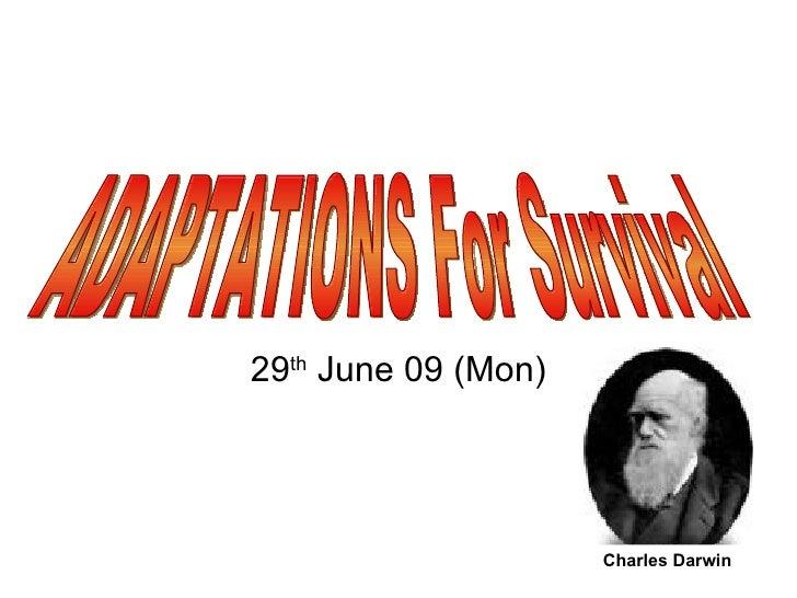 29 th  June 09 (Mon) ADAPTATIONS For Survival Charles Darwin