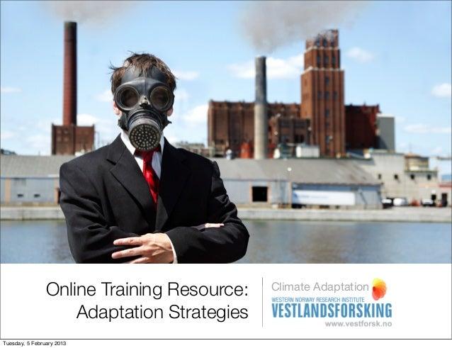 Online Training Resource:   Climate Adaptation                    Adaptation StrategiesTuesday, 5 February 2013