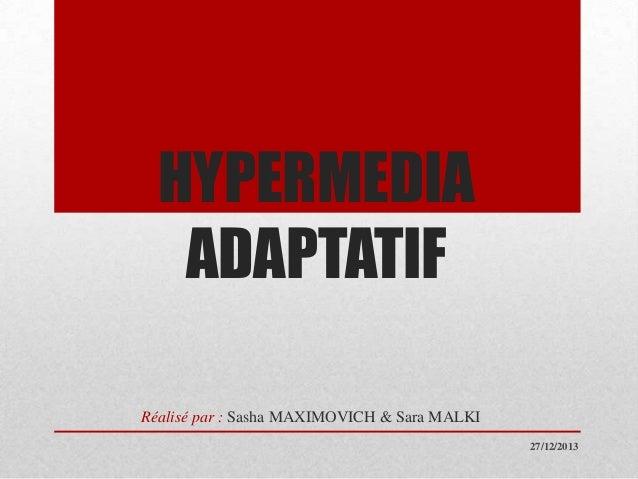 HYPERMEDIA ADAPTATIF Réalisé par : Sasha MAXIMOVICH & Sara MALKI 27/12/2013