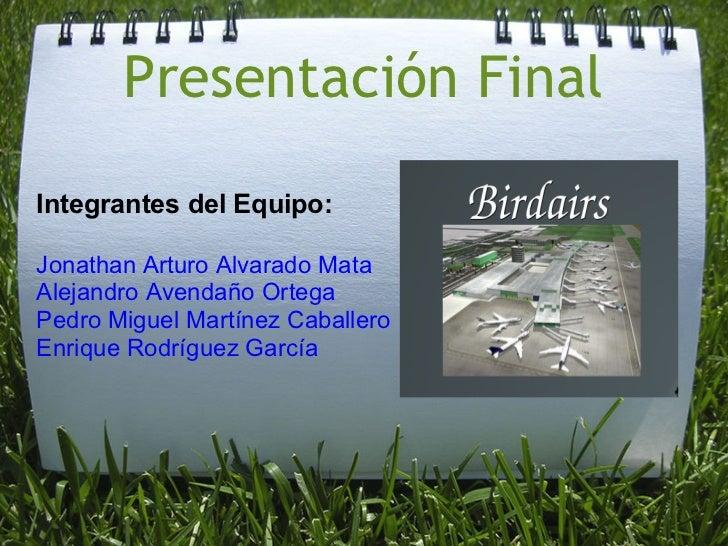 Presentación FinalIntegrantes del Equipo:Jonathan Arturo Alvarado MataAlejandro Avendaño OrtegaPedro Miguel Martínez Cabal...