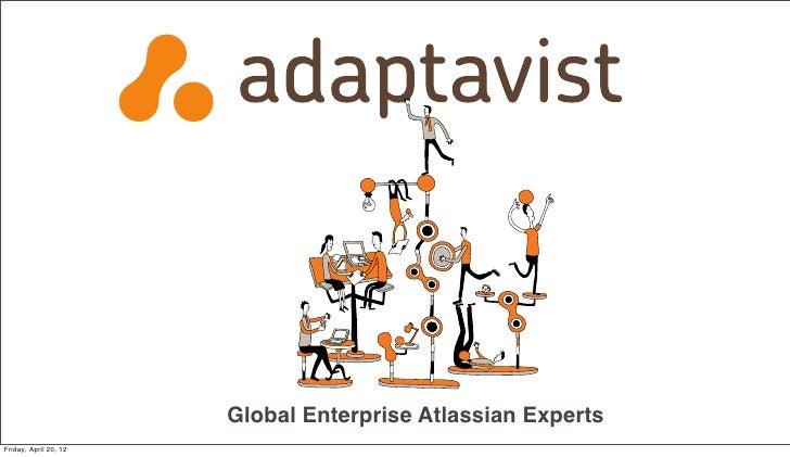 Global Enterprise Atlassian ExpertsFriday, April 20, 12