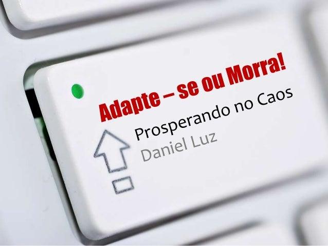 2PalestraAdapte-se ou MorraPalestranteDaniel de Carvalho LuzBusiness Insight