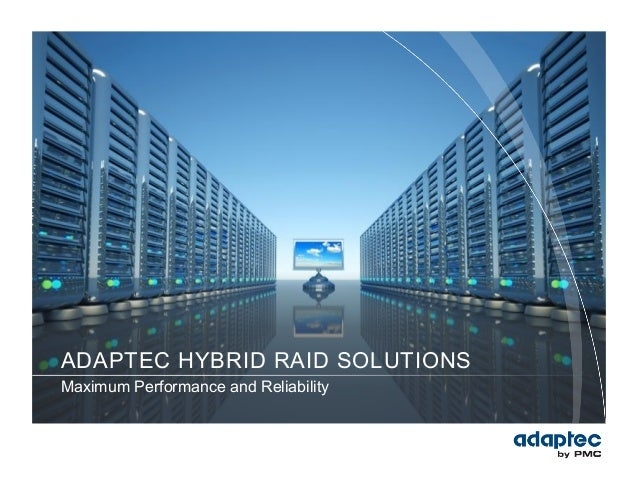 ADAPTEC HYBRID RAID SOLUTIONSMaximum Performance and Reliability