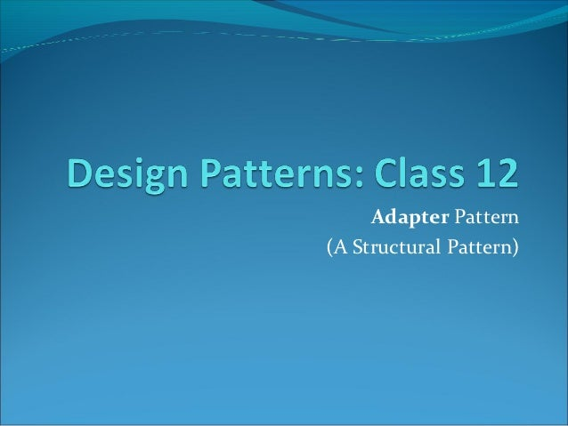 Adapter Pattern(A Structural Pattern)