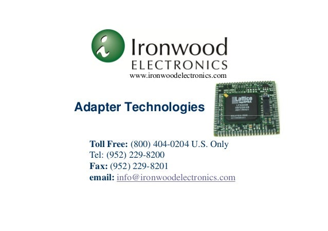 www.ironwoodelectronics.com  Adapter Technologies  Toll Free: (800) 404-0204 U.S. Only  Tel: (952) 229-8200  Fax: (952) 22...