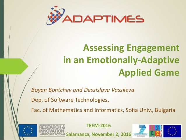 Assessing Engagement in an Emotionally-Adaptive Applied Game Boyan Bontchev and Dessislava Vassileva Dep. of Software Tech...