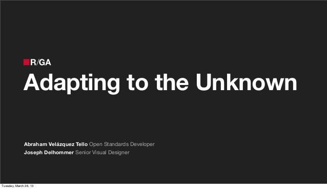 Adapting to the Unknown              Abraham Velázquez Tello Open Standards Developer              Joseph Delhommer Senior...