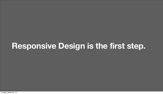 Responsive Design is the first step.Tuesday, March 26, 13