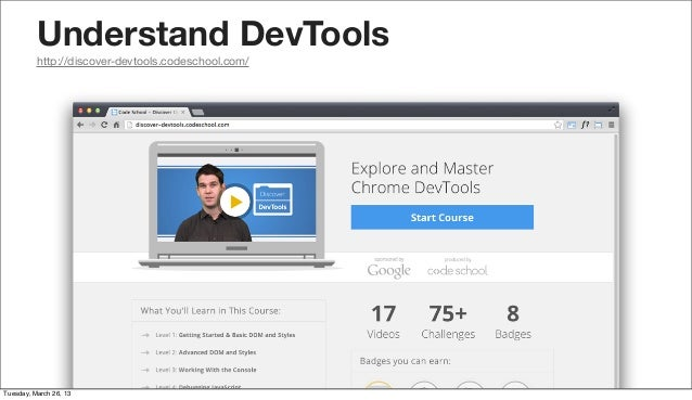 Understand DevTools          http://discover-devtools.codeschool.com/Tuesday, March 26, 13