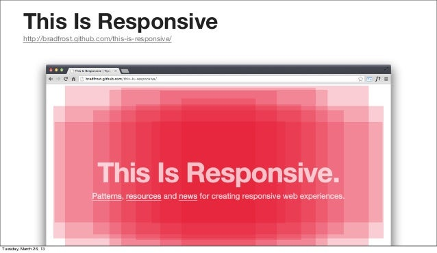 This Is Responsive          http://bradfrost.github.com/this-is-responsive/Tuesday, March 26, 13