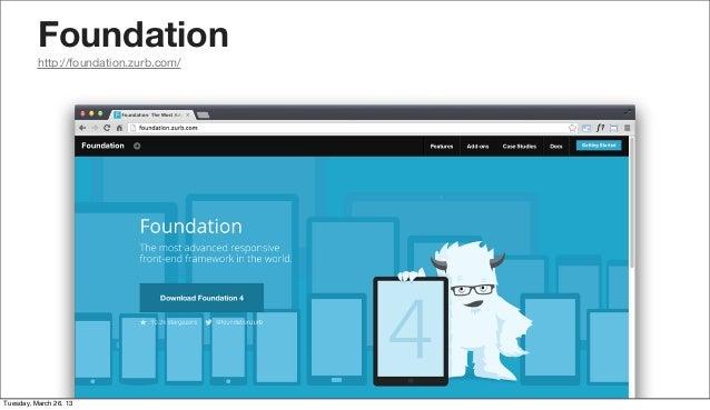 Foundation          http://foundation.zurb.com/Tuesday, March 26, 13