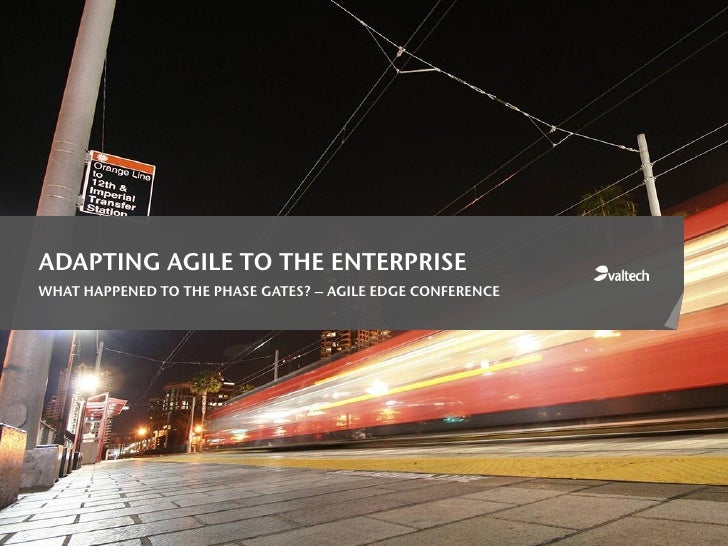 ADAPTING AGILE TO THE ENTERPRISEWHAT HAPPENED TO THE PHASE GATES? – AGILE EDGE CONFERENCE