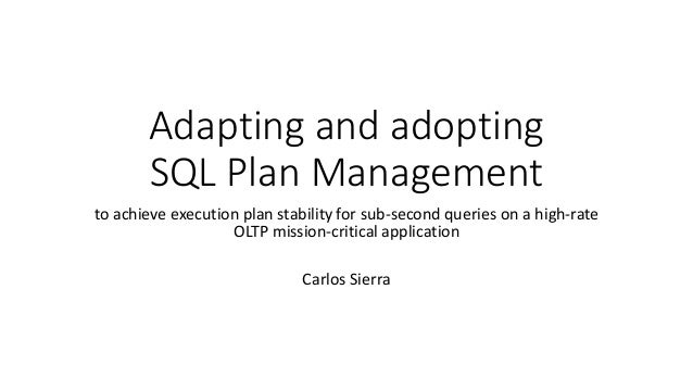 Adapting and adopting SQL Plan Management to achieve execution plan stability for sub-second queries on a high-rate OLTP m...