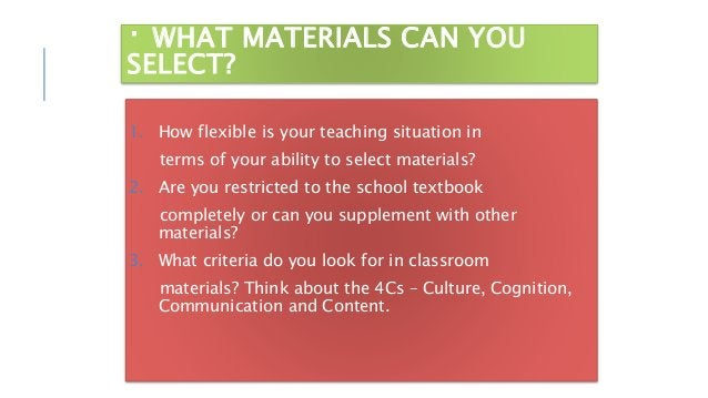 WHAT MATERIALS CAN YOU SELECT? 1. How flexible is your teaching situation in terms of your ability to select materials? 2....