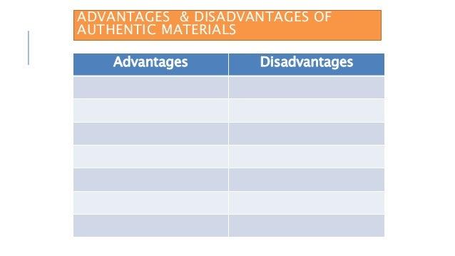 ADVANTAGES & DISADVANTAGES OF AUTHENTIC MATERIALS Advantages Disadvantages