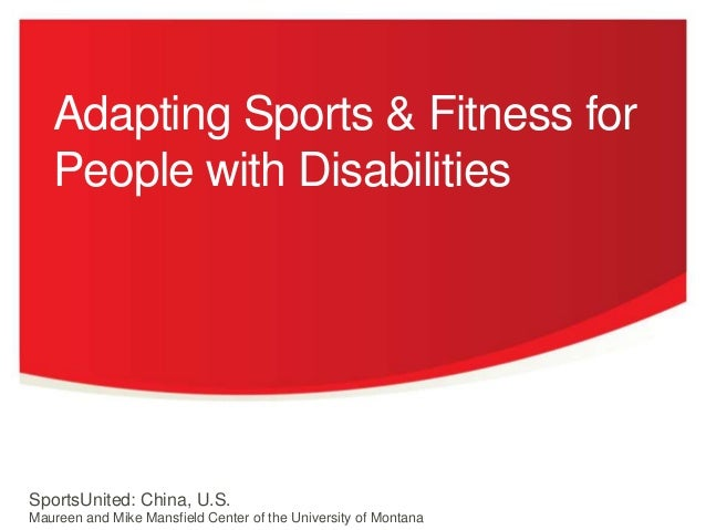 Adapting Sports & Fitness for People with Disabilities  Montana SportsUnited: China, U.S. Maureen and Mike Mansfield Cente...