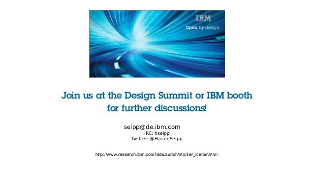 Join us at the Design Summit or IBM booth for further discussions! seipp@de.ibm.com IRC: hseipp Twitter: @HaraldSeipp http...
