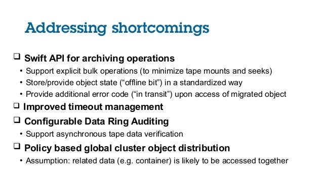 Addressing shortcomings  Swift API for archiving operations ● Support explicit bulk operations (to minimize tape mounts a...