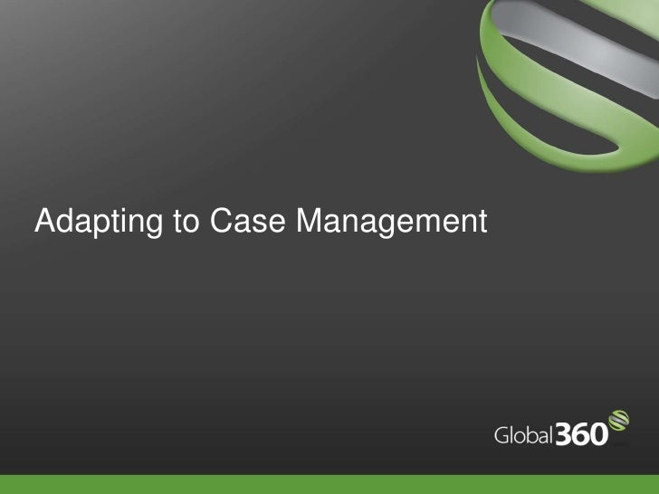 Adapting to Case Management