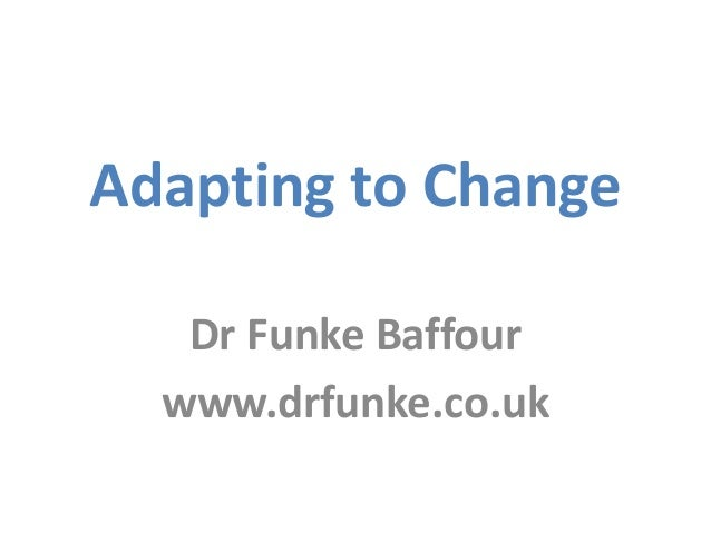 Adapting to Change Dr Funke Baffour www.drfunke.co.uk