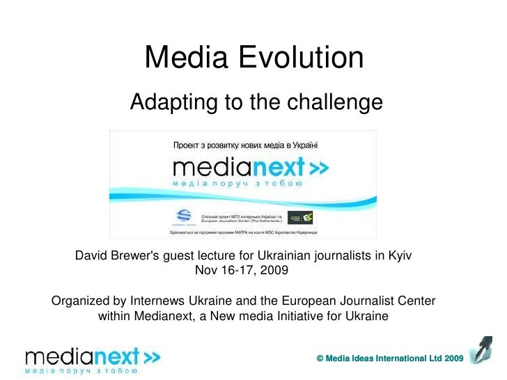 Media Evolution<br />Adapting to the challenge<br />David Brewer's guest lecture for Ukrainian journalists in Kyiv<br />No...