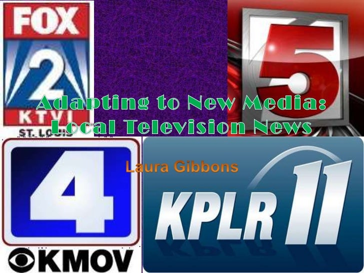 Adapting to New Media: Local Television News<br />Laura Gibbons<br />