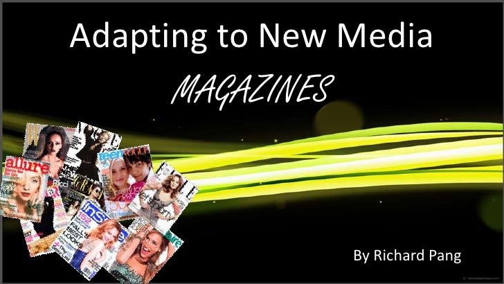 Adapting to New Media<br />MAGAZINES<br />By RichardPang<br />