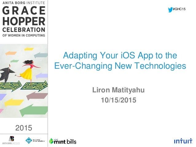 2015 Adapting Your iOS App to the Ever-Changing New Technologies Liron Matityahu 10/15/2015 #GHC15 2015